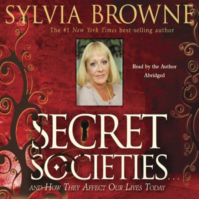 Secret Societies...and How They Affect Our Lives Todsy
