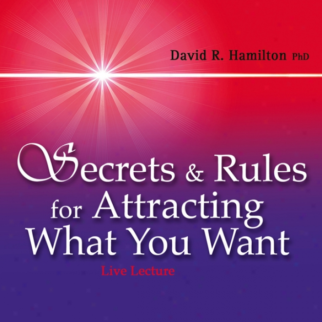 Secrets And Rules For Attracting What You Want: Live Lecture And Meditations (unabridged)