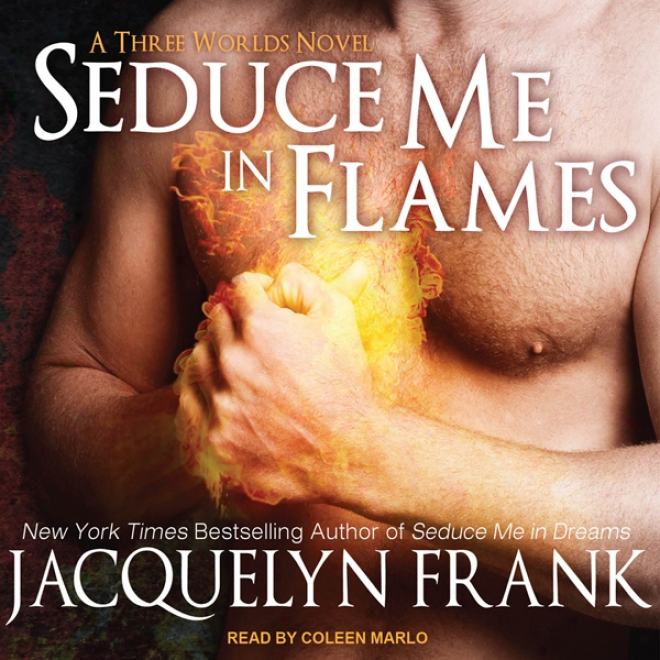 Seduce Me In Flames: Three Worlds Series, Book 2 (unabridged)