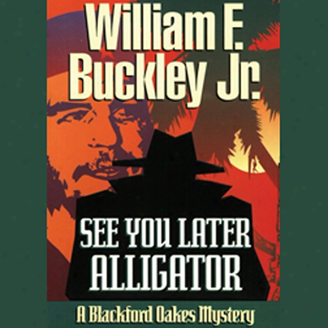 See You Later, Alligator: A Blackford Oakes Mystery (unabridged)