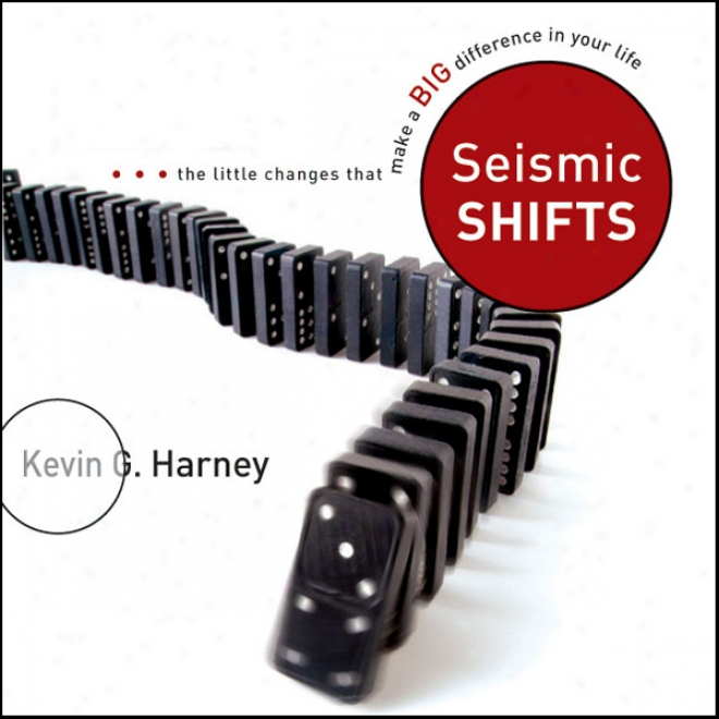 Seismic Shifts: The Little Changes That Make A Bib Difference In Your Life (unabridged)