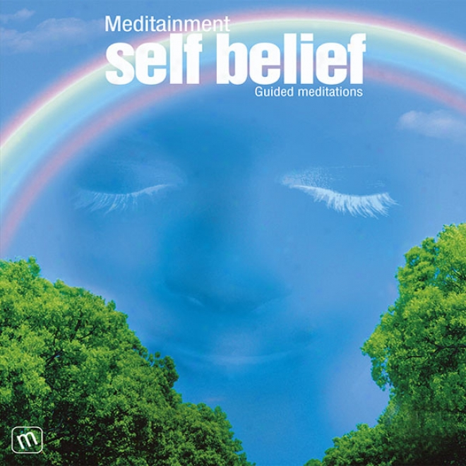 Self Belief: Guided Meditations (unabridged)
