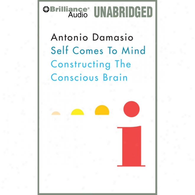 Self Comes To Mind: Constructing The Conscious Brain (unabridged)