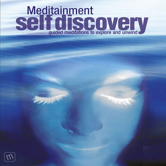 Self Discovery: Guided Meditations To Explore And Unwind (unabridged)