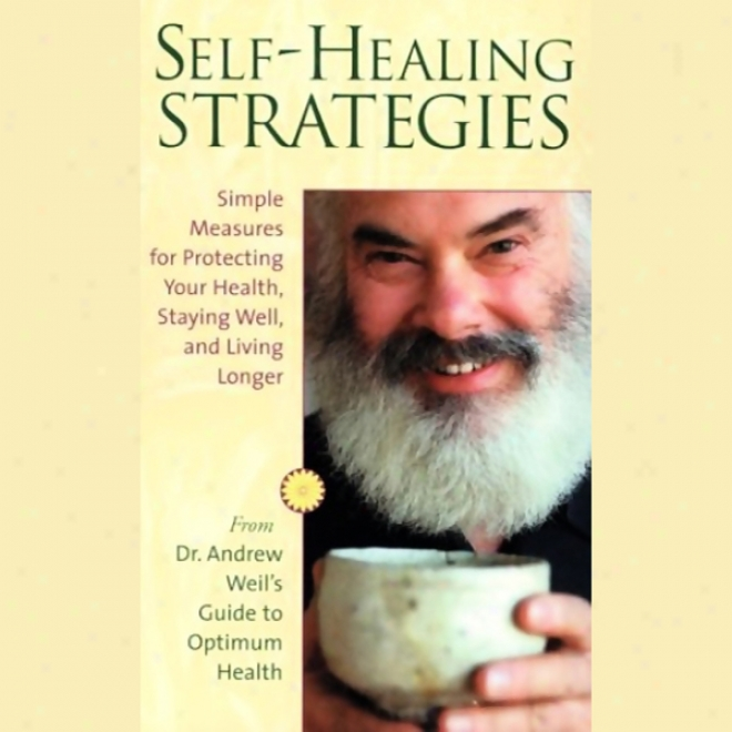 Self-healing Strategies: Simple Measures For Protecting Your Health, Staying Well, And Living Tovethr r(unabridged)