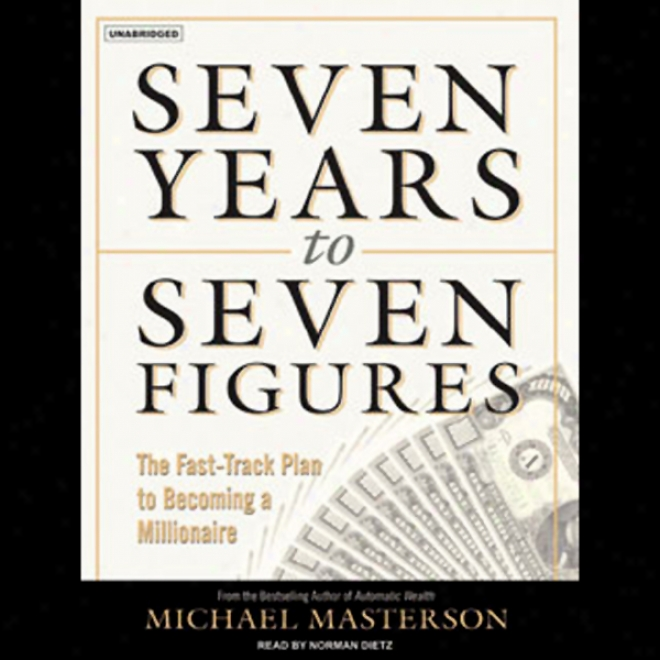 Seven Years To Seven Figures: The Fast-track Plan To Becoming A Millionaire (unabridged)