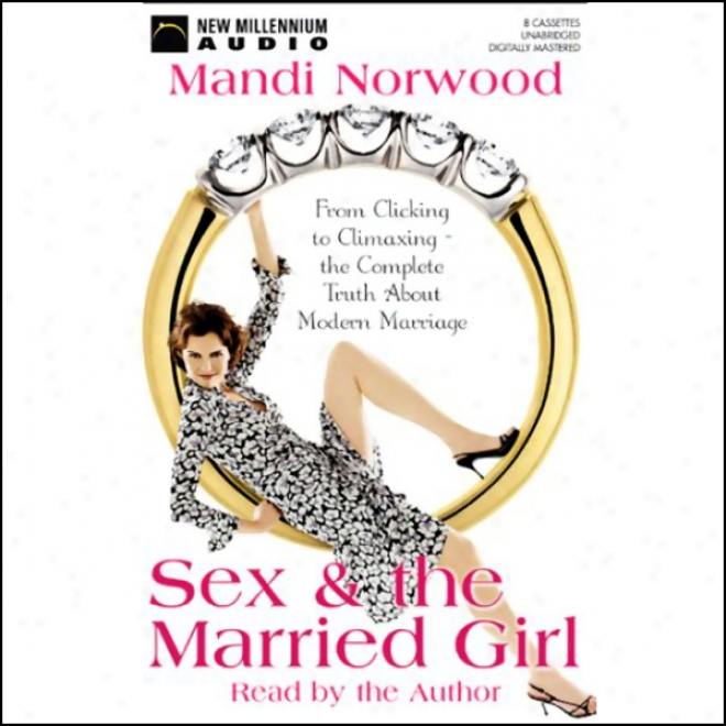 Sex And The Married Girl: From Clicking To Climaxing - Tue Truth Hither and thither Modern Marriafe (unabridged)