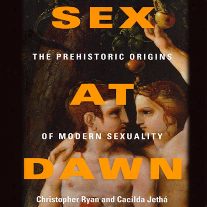Sex At Dawn: The Prehistoric Origins Of Modern Sexuality (unabridged)