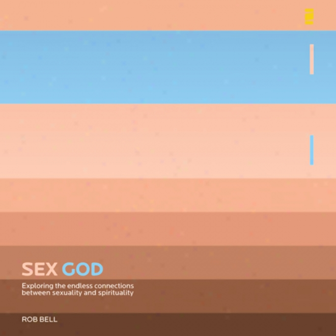 Sex God: Exploring The Endless Connections Between Sexualiity And Spirituality (unabridged)