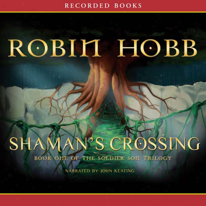 Shaman's Crossing, Book One Of Thd Soldier Son Trilogy (unabridged)