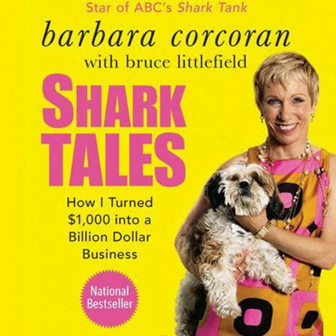 Shark Tales: How I Turnrd $1,000 Into A Billion Dollar Business