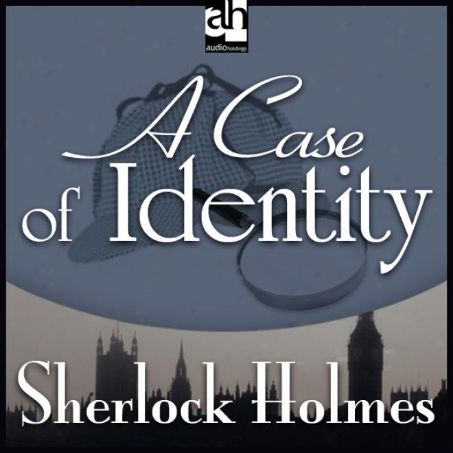 Sherlock Holmes: A Case Of Identity (unabridged)