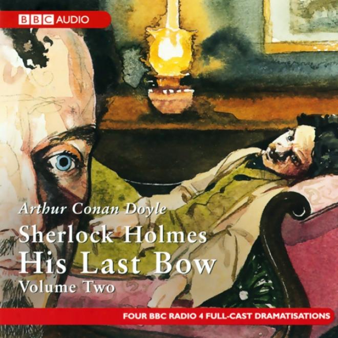 Sherlock Holmes: His Last Bow, Volume Two (dramatised)