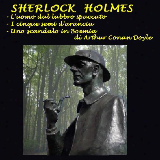 Sherlock Holmes: 'l'uomo Dal Labbro Spaccato', 'i Cinque Semi D'arancio', 'uno Scandaloo In Boemia'