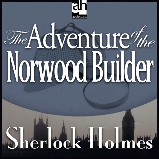 Sherlock Holmes: The Adventure Of The Norwood Builder (unabridged)