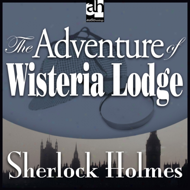 Sherlock Holmes: The Adventure Of Wisteria Lodge (unabridged)