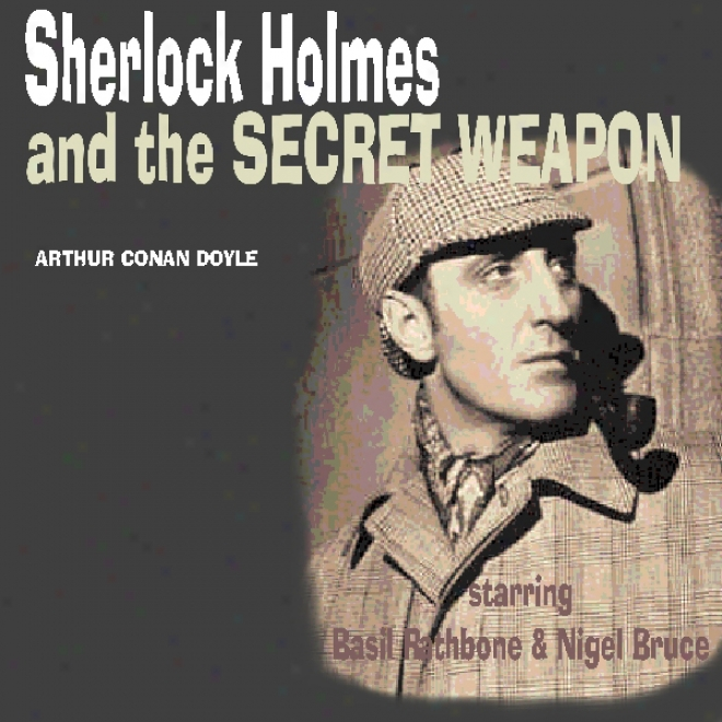 Sherlock Holmes & The Secret Weapon (dramatised) (unabridged)