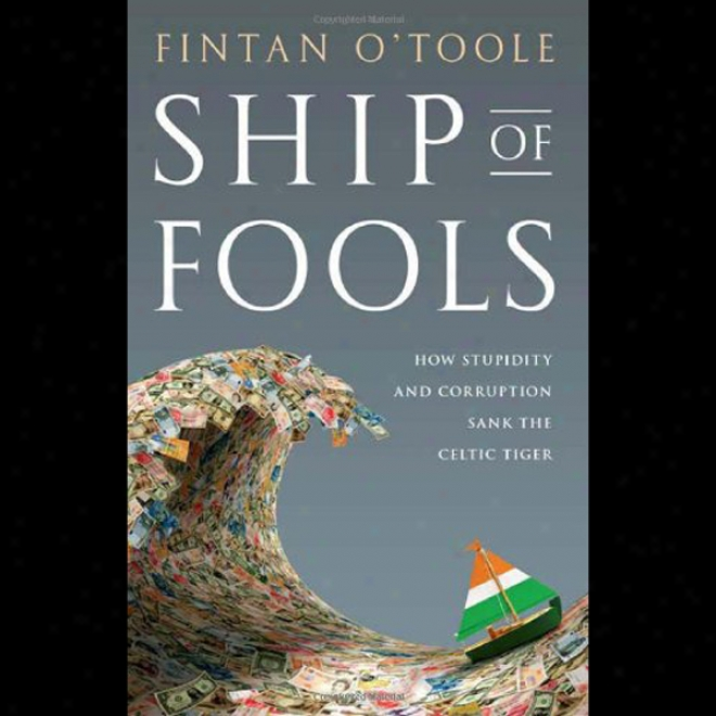Ship Of Fools: How Stupidity And Corruption Sank The Celtic Tiger (unabridged)