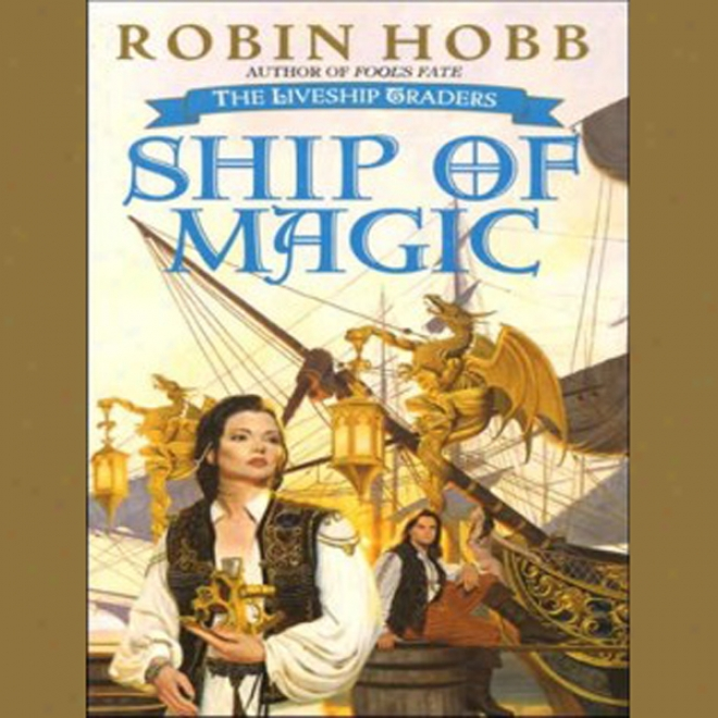 Ship Of Magic: The Liveship Tradres, Book 1 (unabridged)