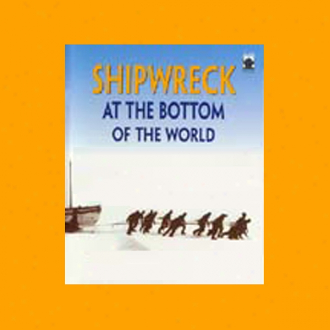Wreck At The Bottom Of The World: The Extraordinary True Fiction Of Shackleton And The Continuance