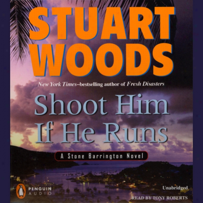 Shoot Him If He Runs: A Stone Barrington Novel (unabridged)