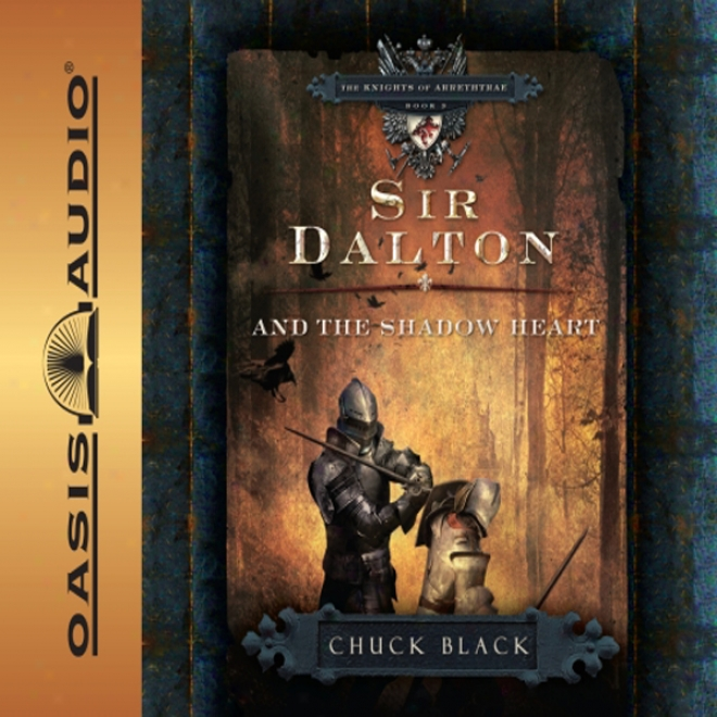 Sir Dalton And The Shadow Heart: The Knights Of Arrethtrae (unabridged)