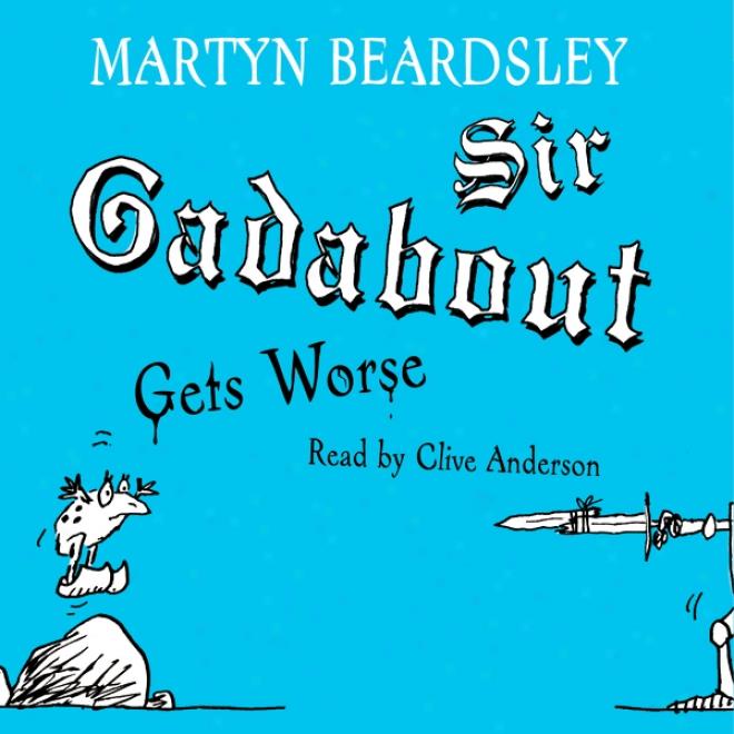 Sir Gadabout Gets Worse (unabridged)