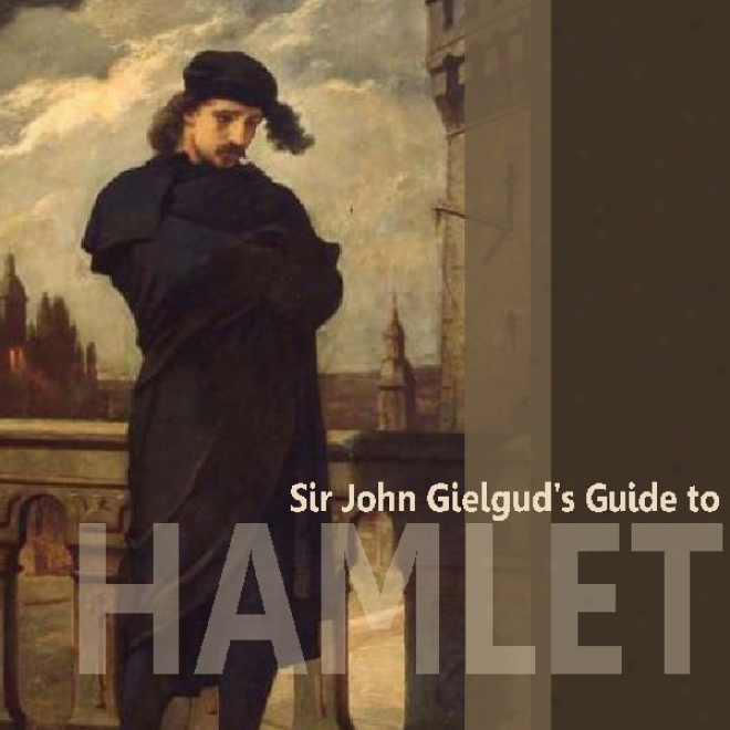 Sir John Gielgud's Guide To Hamlet