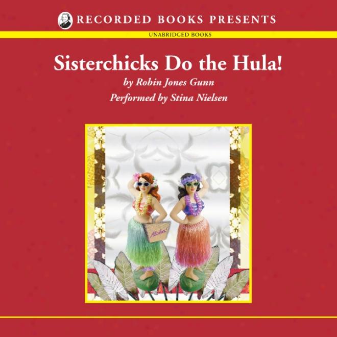 Sisterchicks Do The Hula (unabridged)
