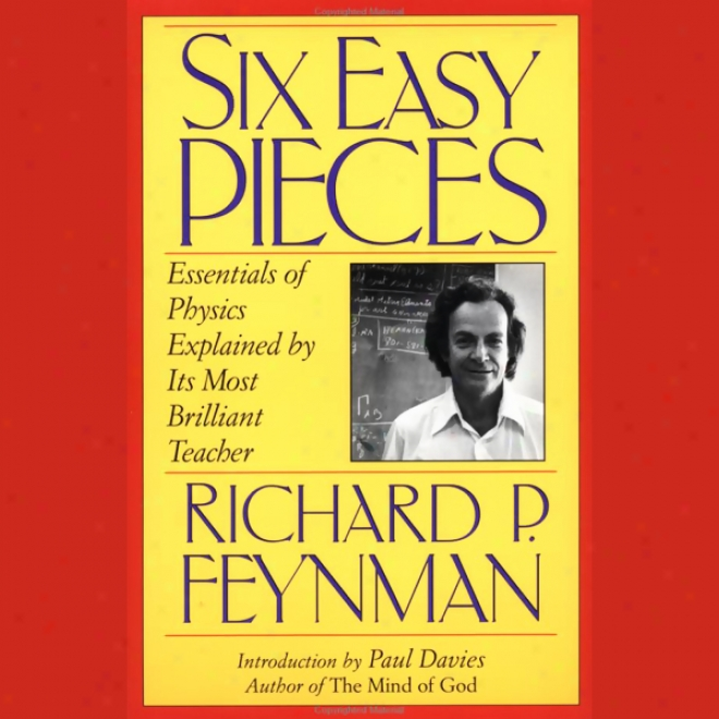 Six Easy Pieces: Essentials Of Physics Explained By Its Most Brilliant Techer