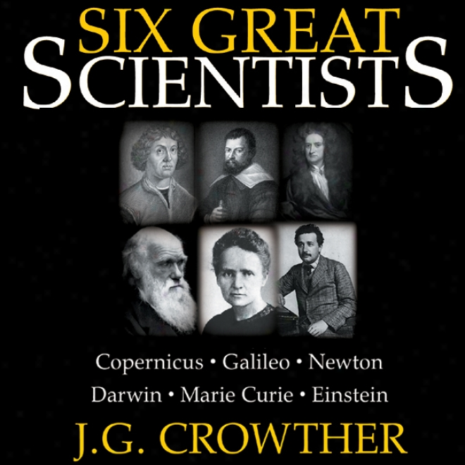 Six Great Scientists (unabridged)