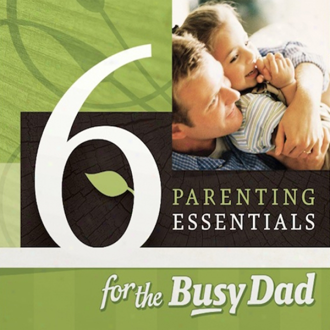 Six Parenting Essentials For The Busy Dad (unabridged)