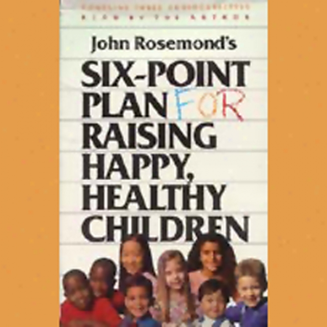 Six-pooint Plan For Raising Happpy, Healthy Children