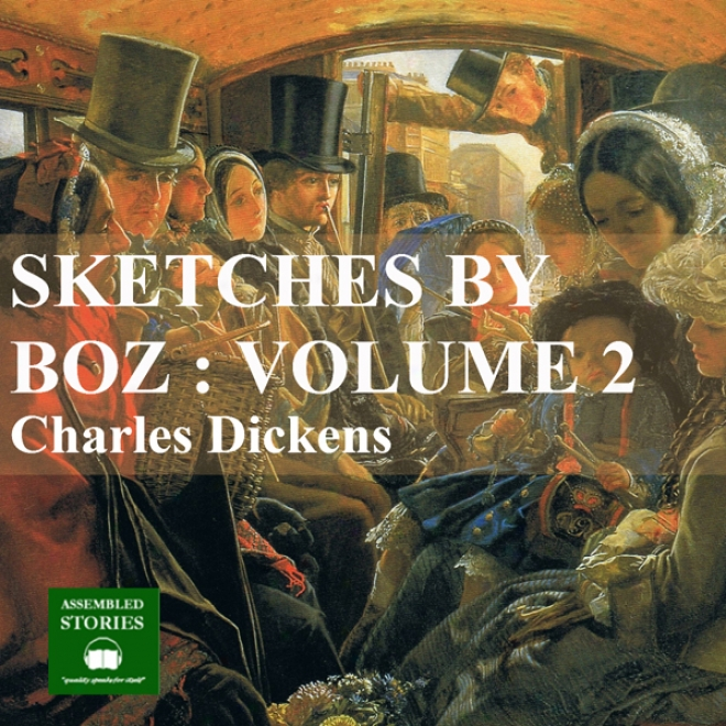 Sketches By Boz Vol 2 (unabridged)