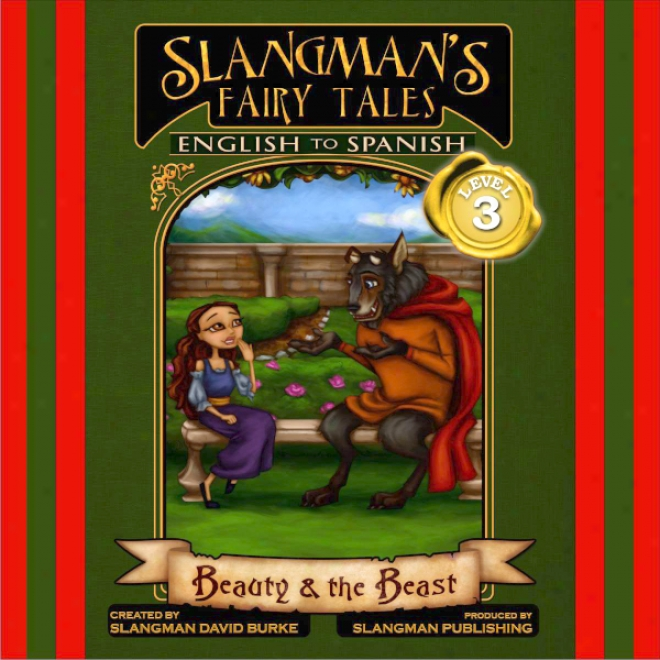 Slangman's Fairy Tales: English To Spanish, Level 3 - Beauty And The Beast (unabridged)