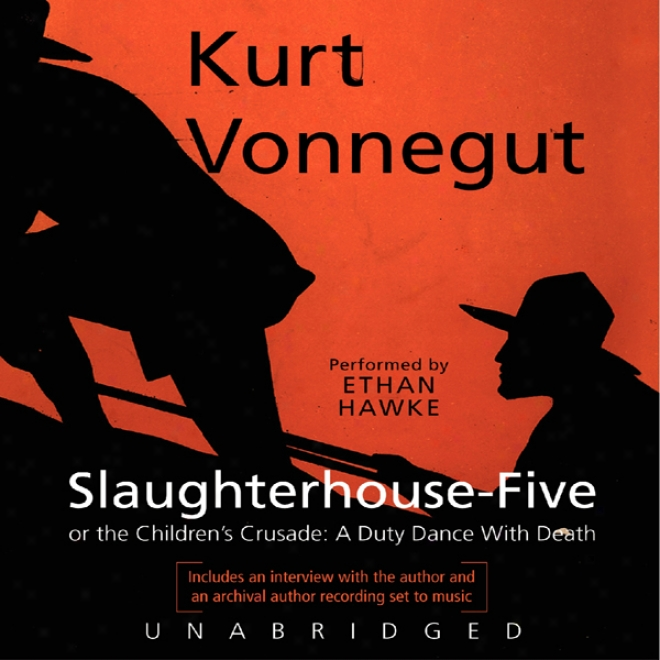 Slaughterhouse-five Or The Children's Crusade: A Tax Dance With Death (unabridged)