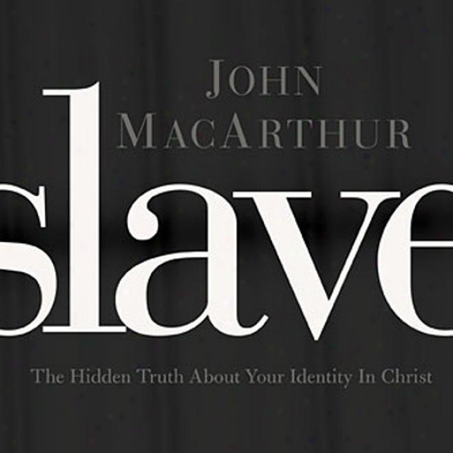 Slave: The Hidden Truth Through Your Identity In Christ (unabridged)