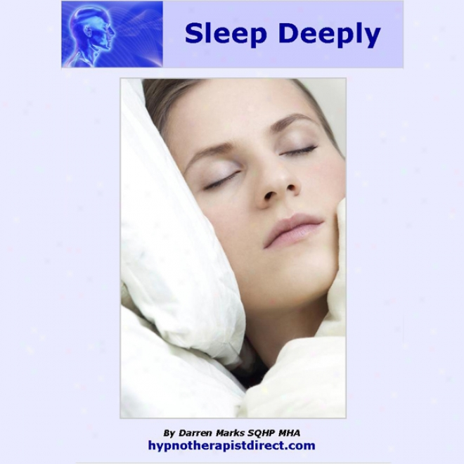 Sleep Deeply: Be Calm, Relax And Drift Off Into A Deep, Long, Restful Be dead (unabridged)