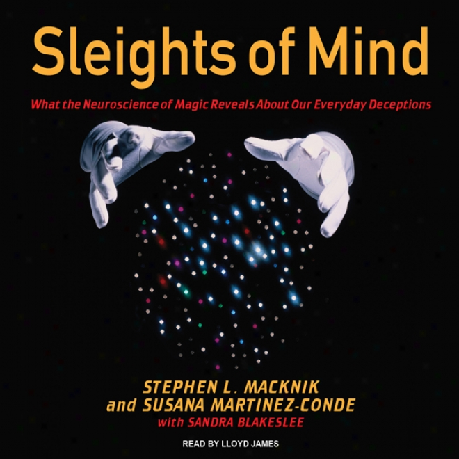 Sleights Of Mind: What The Neuroscience Of Magic Reveals About Our Everyday Deceptions (unabridged)
