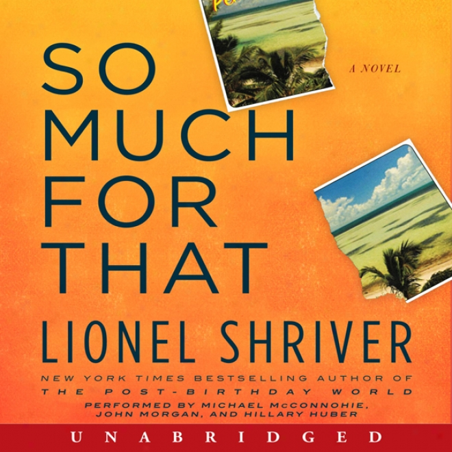 So Much For That: A Novel (unabridged)