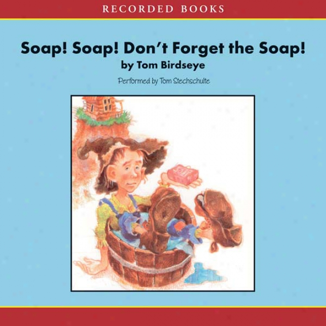 Soap! Soap! Don't Forget The Soap!: An Appalachian Folktale (unabridged)