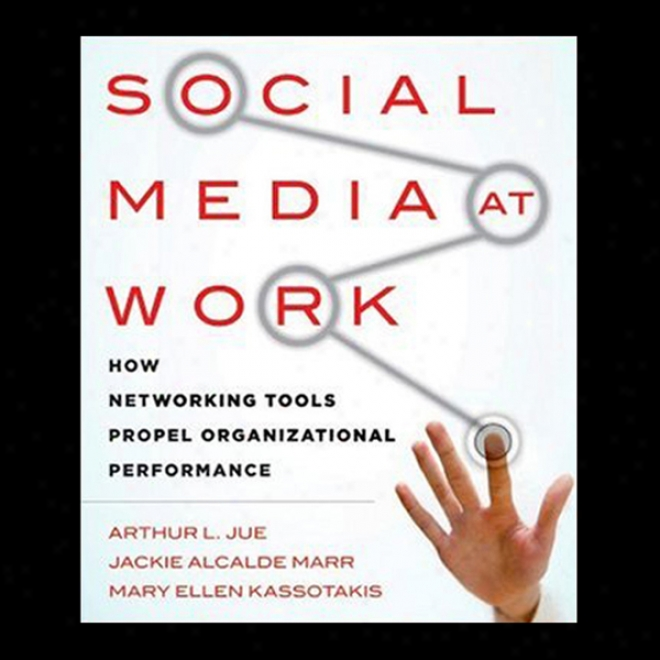 Social Mrdia At Work: In what manner Networking Tools Propel Orhaniaztional Performance (unabridged)
