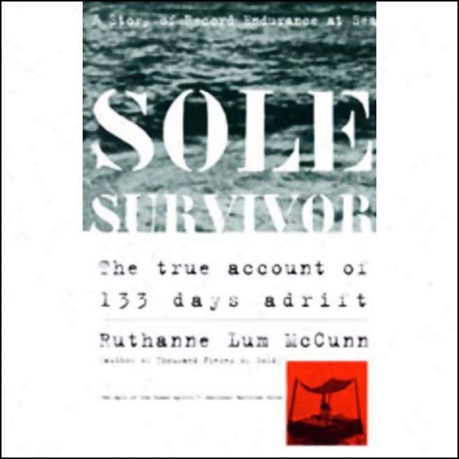 Sole Survivor: The True Account Of 133 Days Adrift (unabridged)