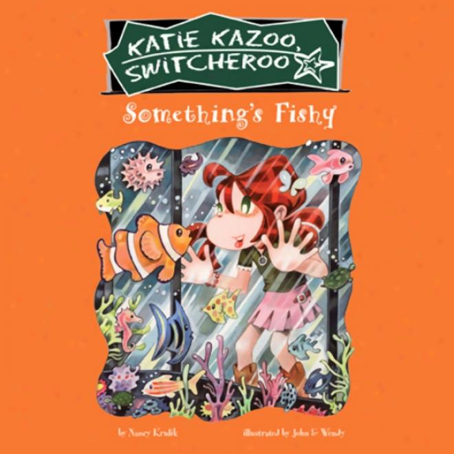 Something's Fishy:_Katie Kazoo, Switcheroo #26 (unabridgex)