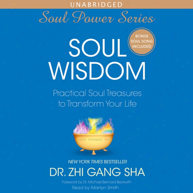 Soul Wisdom: Practical Treasures To Transmute Your Life (unabridged)