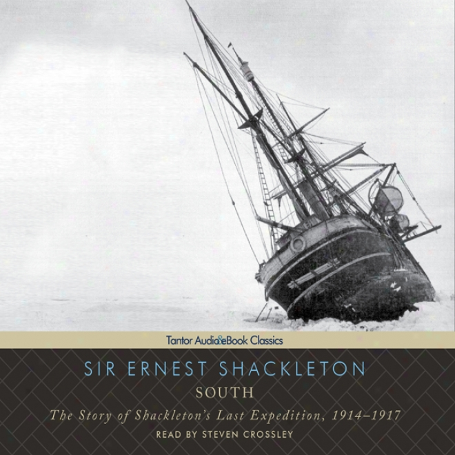 South: The Story Of Shackletons' Last Expedition, 1914-1917 (unabridged)