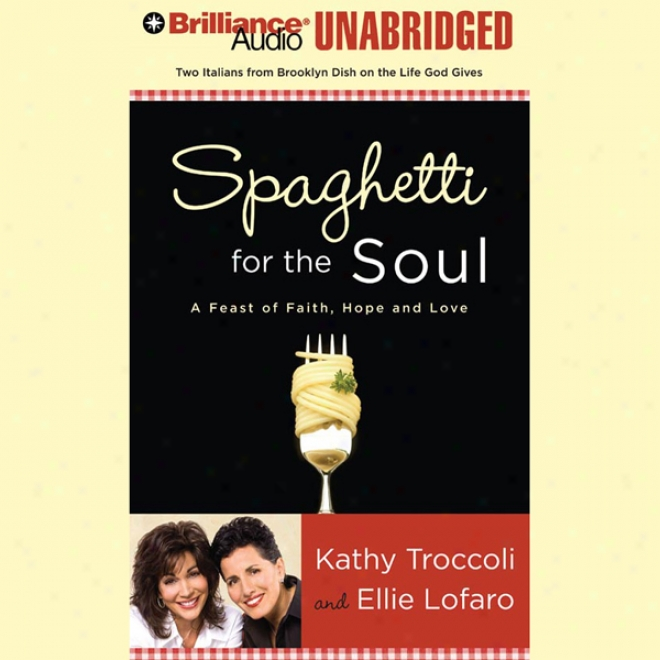 Spaghetti For The Soul: A Feast Of Faith, Hope, And Love (unabridged)