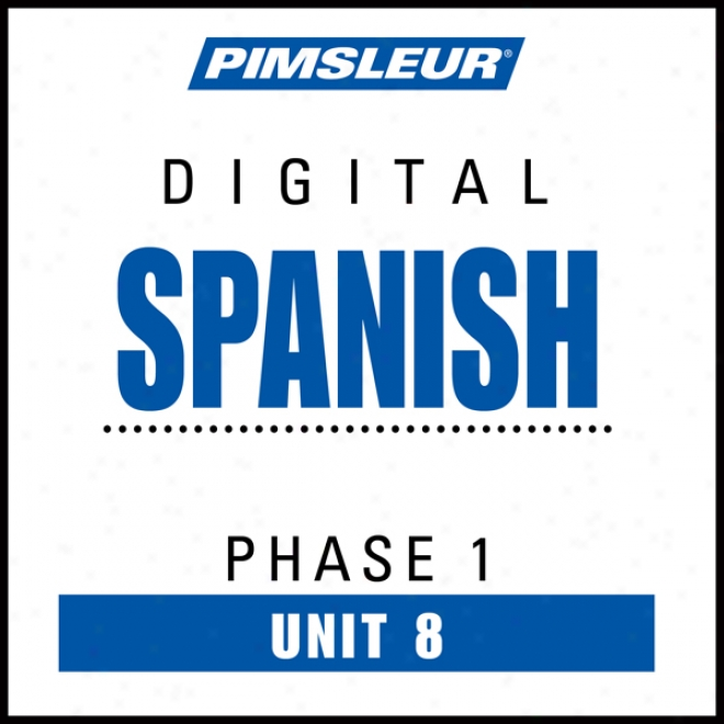 Spanish Phase 1, Unit 08: Learn To Speak And Understand Spanush With Pimsleur Language Ptograms