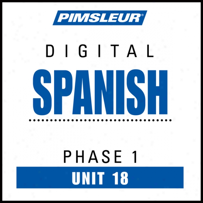 Spanish Phase 1, Unit 18: Ldarn To Speak And Understand Spanish With Pimsleur Language Programs