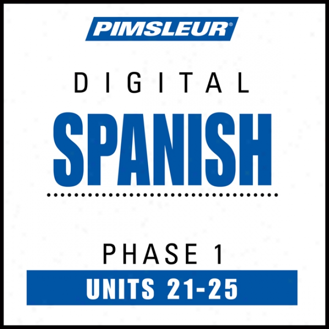 Spanish Phase 1, Unit 21-25: Learn To Speak And Understand Spanish With Pimsleur Language Programs